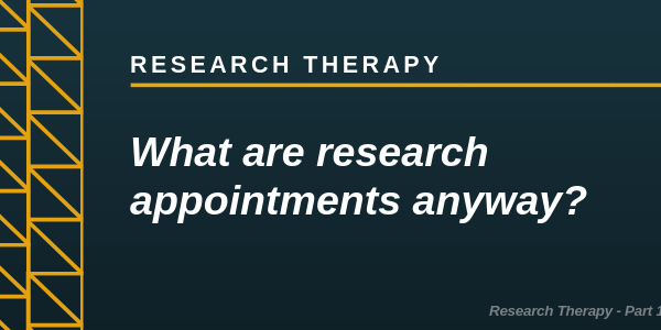 Research Therapy - What are research appointments anyway?