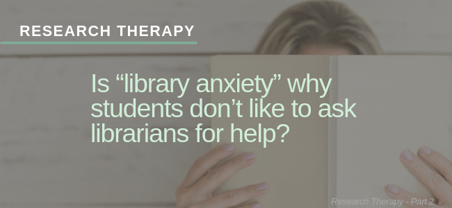 Research Therapy - Library Anxiety