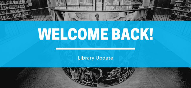 Welcome Back - Library Updates