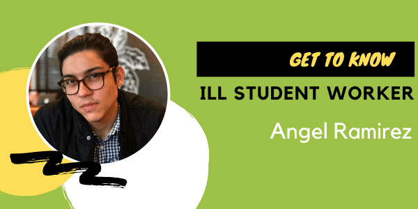 ILL Student Worker Angel Ramirez