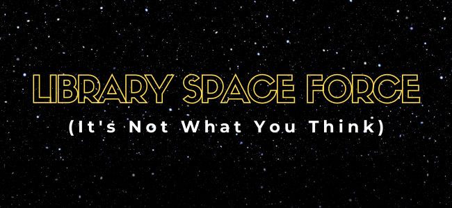 Library Space Force - Library Building Team Update