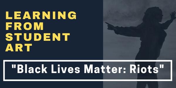 Student Art - Black Lives Matter: Riots