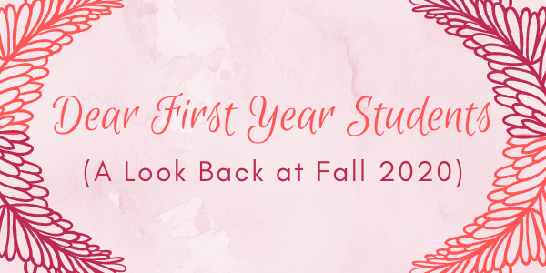 Dear First Year Students - A Look Back at Fall 2020