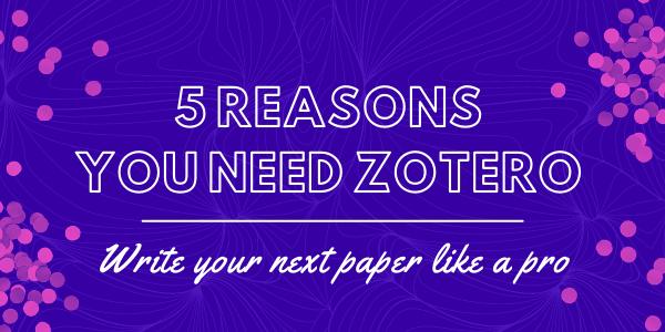 5 Reasons You Need Zotero