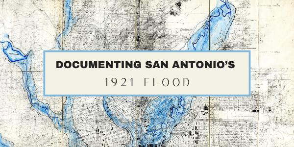 Documenting San Antonio's 1921 Flood